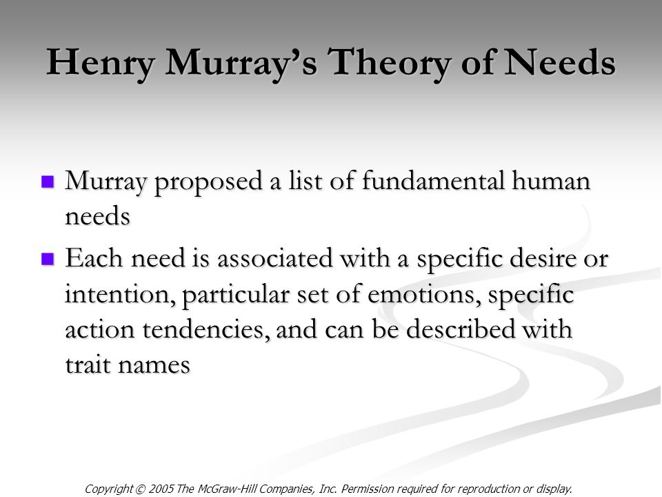 Copyright © 2005 The McGraw-Hill Companies, Inc. Permission required for reproduction or display. Henry Murray's Theory of Needs Murray proposed a lis