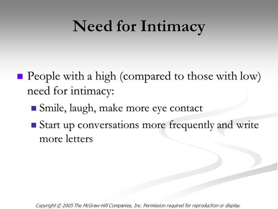 Copyright © 2005 The McGraw-Hill Companies, Inc. Permission required for reproduction or display. Need for Intimacy People with a high (compared to th