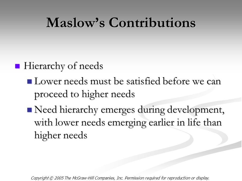 Copyright © 2005 The McGraw-Hill Companies, Inc. Permission required for reproduction or display. Maslow's Contributions Hierarchy of needs Hierarchy