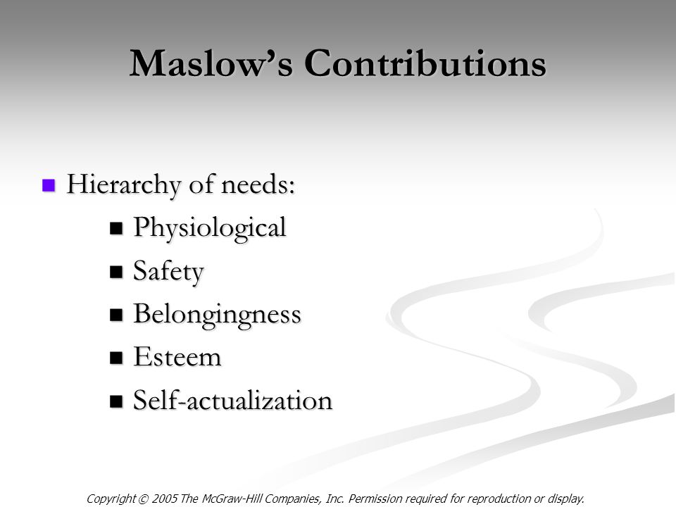 Copyright © 2005 The McGraw-Hill Companies, Inc. Permission required for reproduction or display. Maslow's Contributions Hierarchy of needs: Hierarchy
