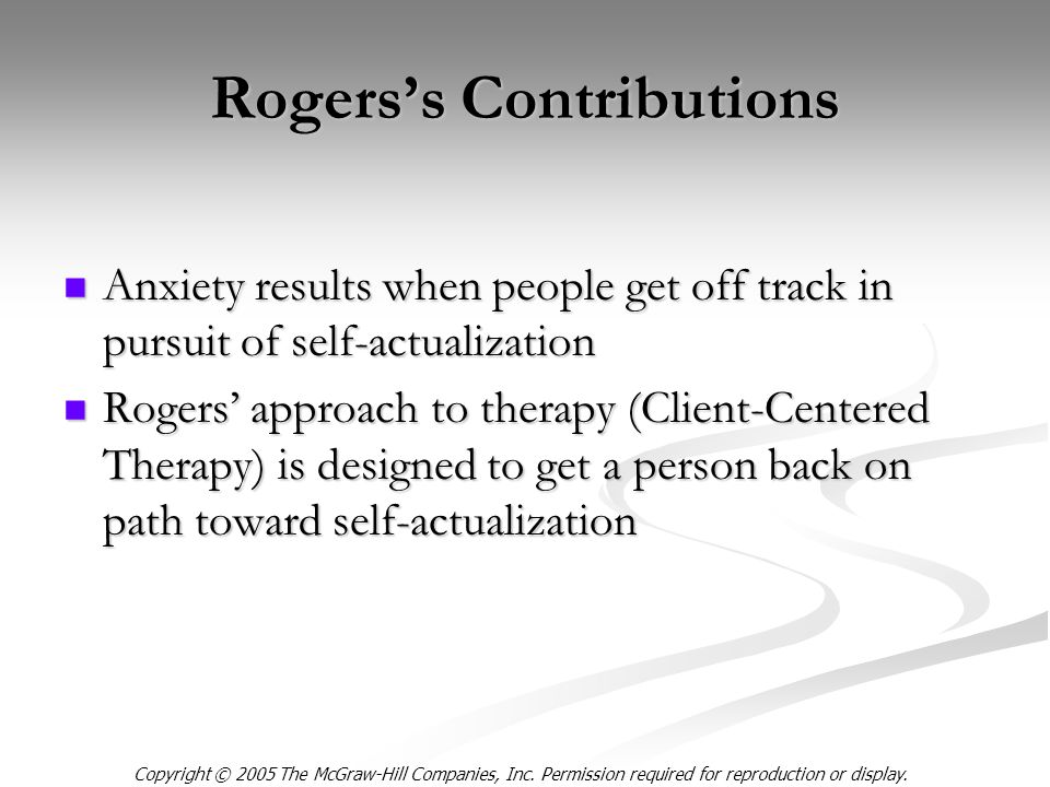 Copyright © 2005 The McGraw-Hill Companies, Inc. Permission required for reproduction or display. Rogers's Contributions Anxiety results when people g