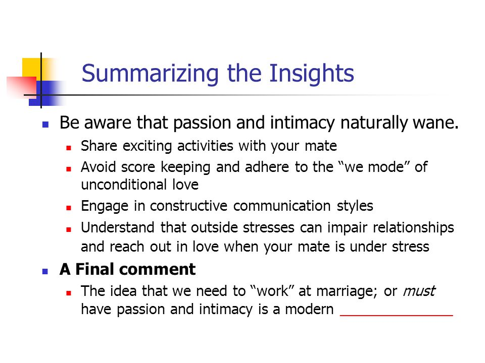 Summarizing the Insights Be aware that passion and intimacy naturally wane.