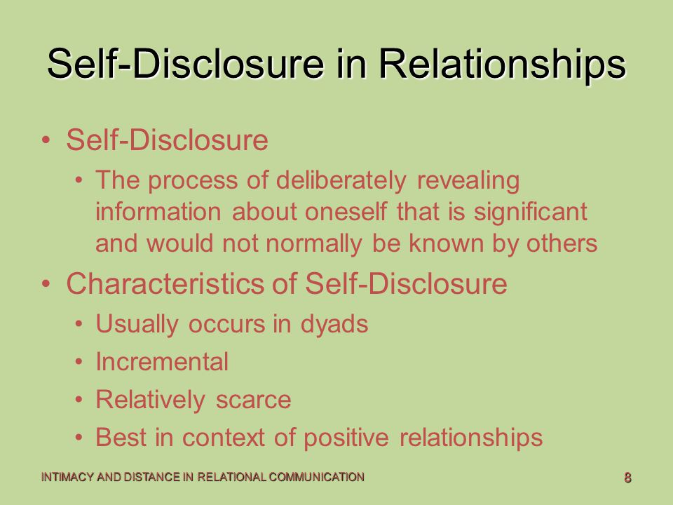 8 INTIMACY AND DISTANCE IN RELATIONAL COMMUNICATION Self-Disclosure in Relationships Self-Disclosure The process of deliberately revealing information