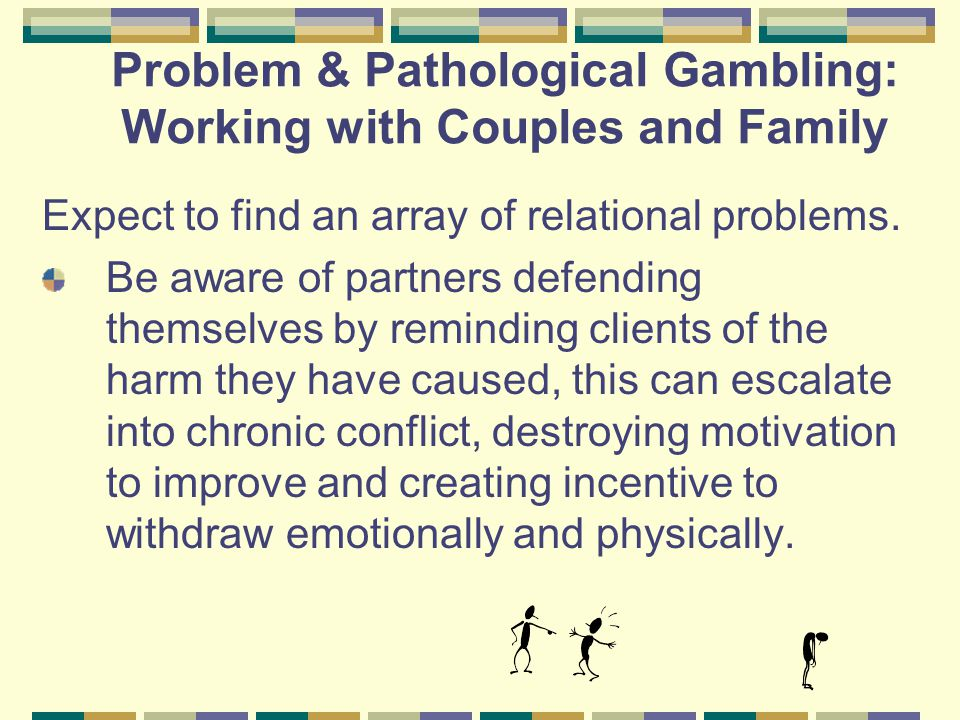 Problem & Pathological Gambling: Working with Couples and Family Three Common Family Responses (J.Ciarrocchi 2001) 1.