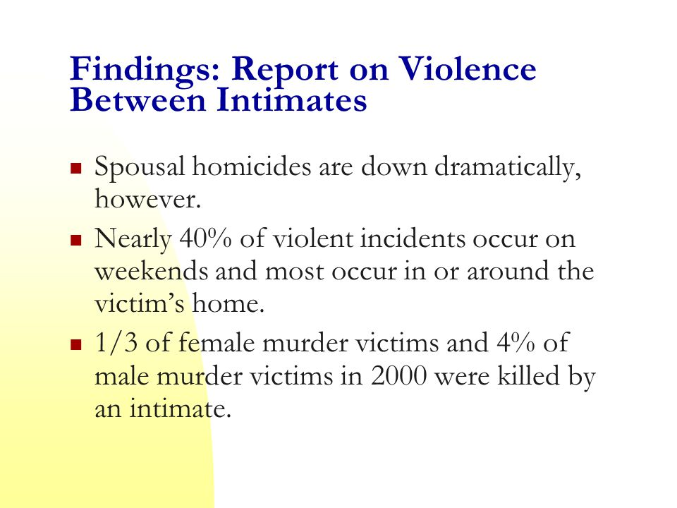 Findings: Report on Violence Between Intimates Spousal homicides are down dramatically, however.