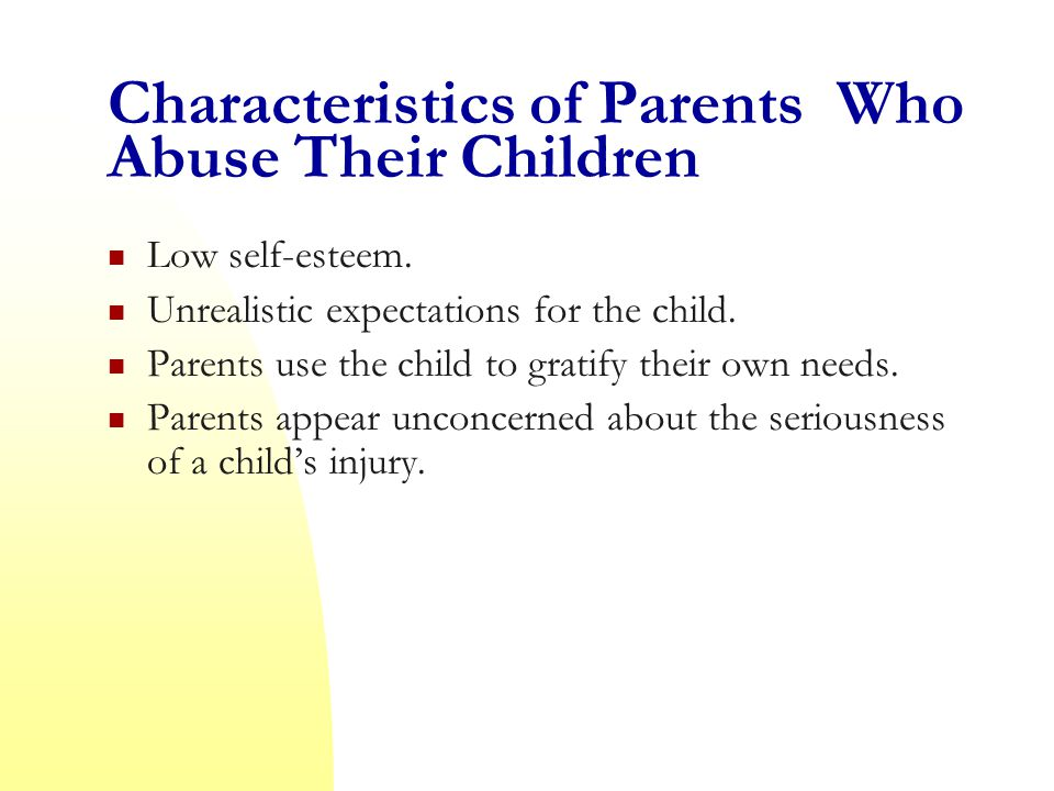 Characteristics of Parents Who Abuse Their Children Low self-esteem.
