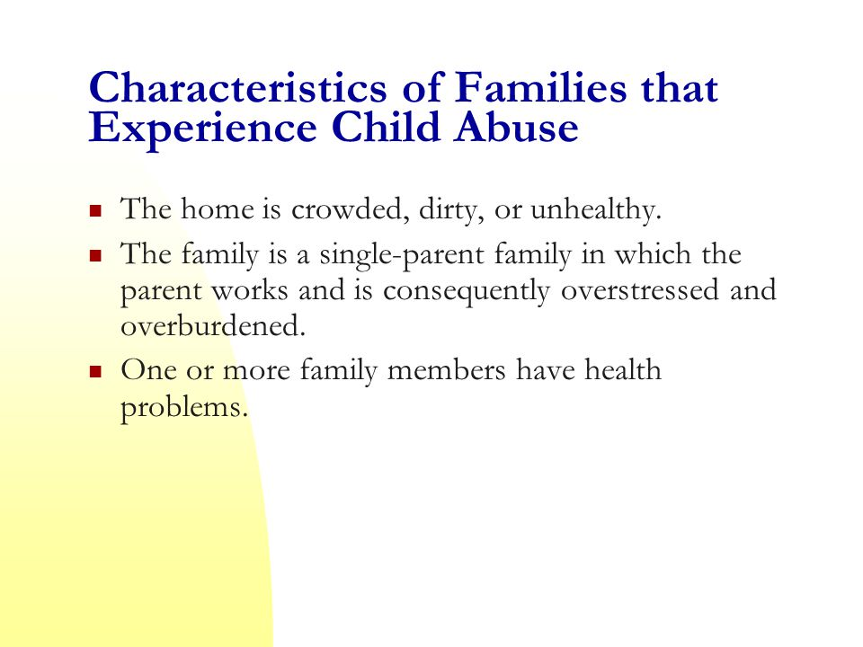 Characteristics of Families that Experience Child Abuse The home is crowded, dirty, or unhealthy.