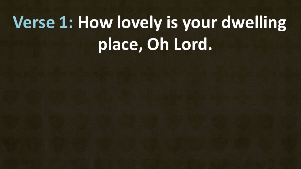 Verse 1: How lovely is your dwelling place, Oh Lord.