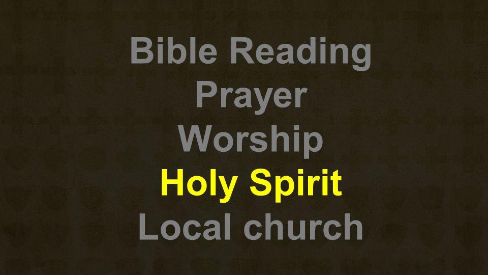 Bible Reading Prayer Worship Holy Spirit Local church