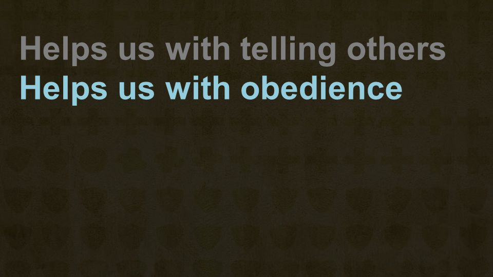 Helps us with obedience