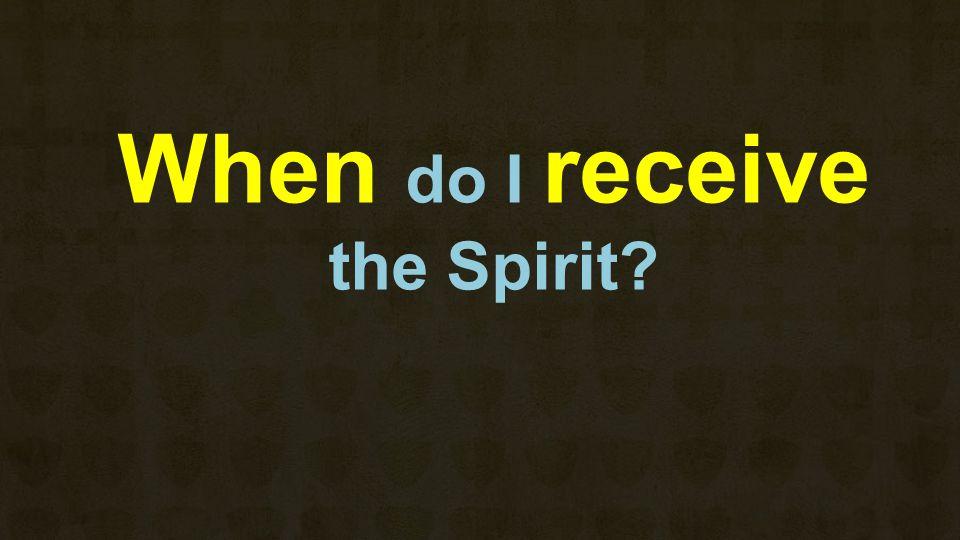 When do I receive the Spirit