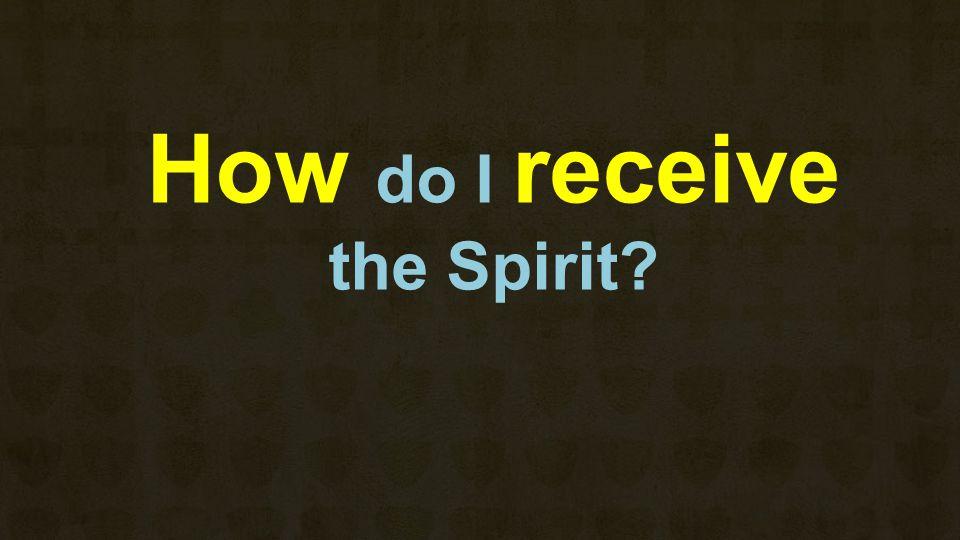 How do I receive the Spirit