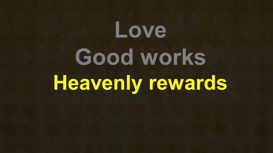 Love Good works Heavenly rewards
