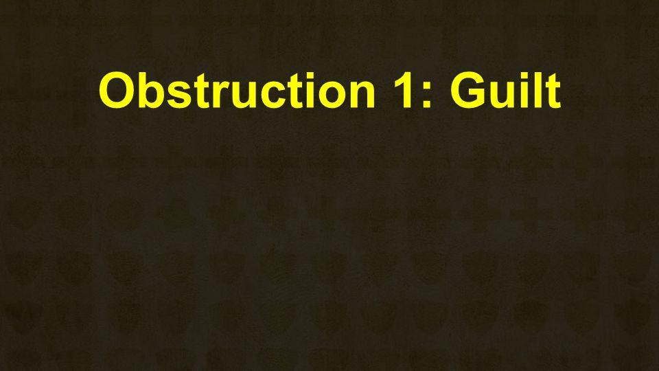Obstruction 1: Guilt