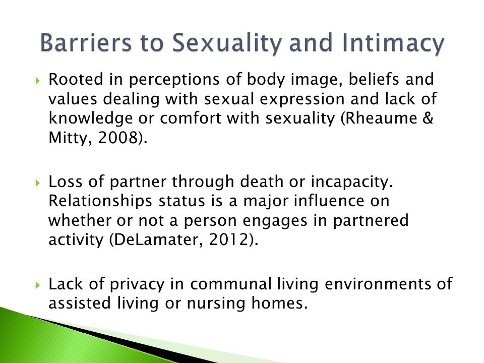  Rooted in perceptions of body image, beliefs and values dealing with sexual expression and lack of knowledge or comfort with sexuality (Rheaume & Mitty, 2008).
