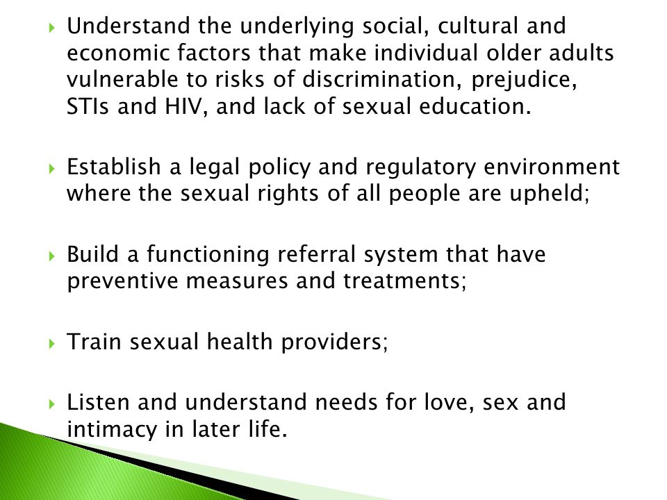  Understand the underlying social, cultural and economic factors that make individual older adults vulnerable to risks of discrimination, prejudice, STIs and HIV, and lack of sexual education.