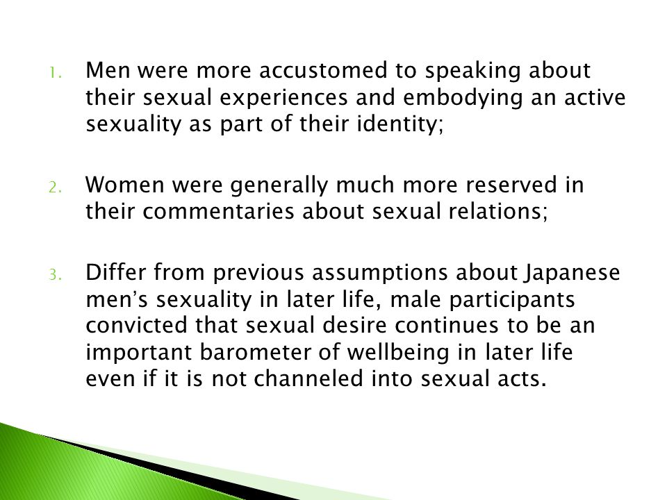 1. Men were more accustomed to speaking about their sexual experiences and embodying an active sexuality as part of their identity; 2. Women were gene