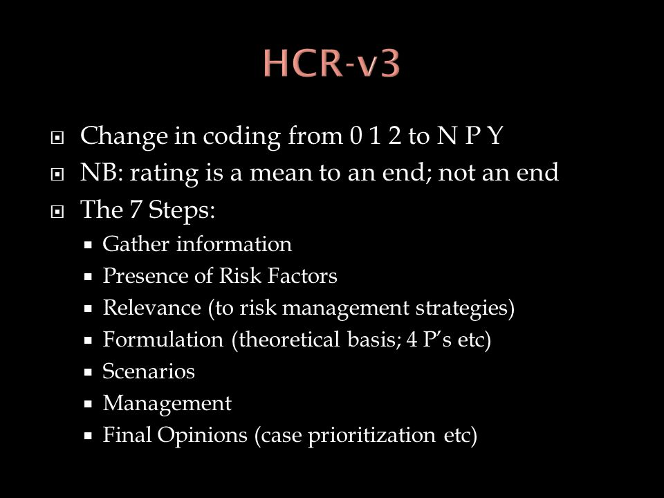  Change in coding from 0 1 2 to N P Y  NB: rating is a mean to an end; not an end  The 7 Steps:  Gather information  Presence of Risk Factors  R