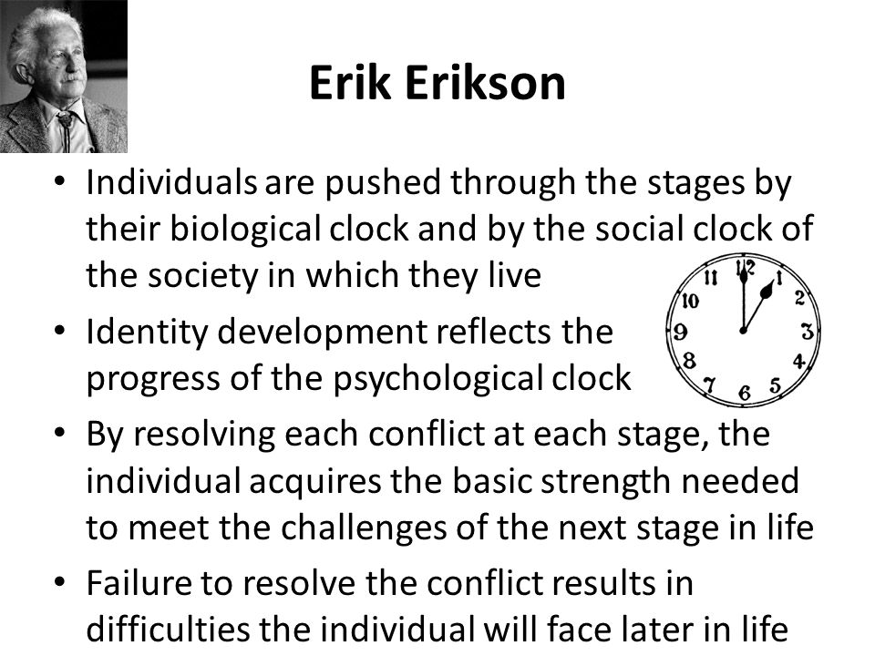Erik Erikson 1 st psychologist to describe predictable stages of human development from childhood through adulthood Developed 8 stages in which an ind