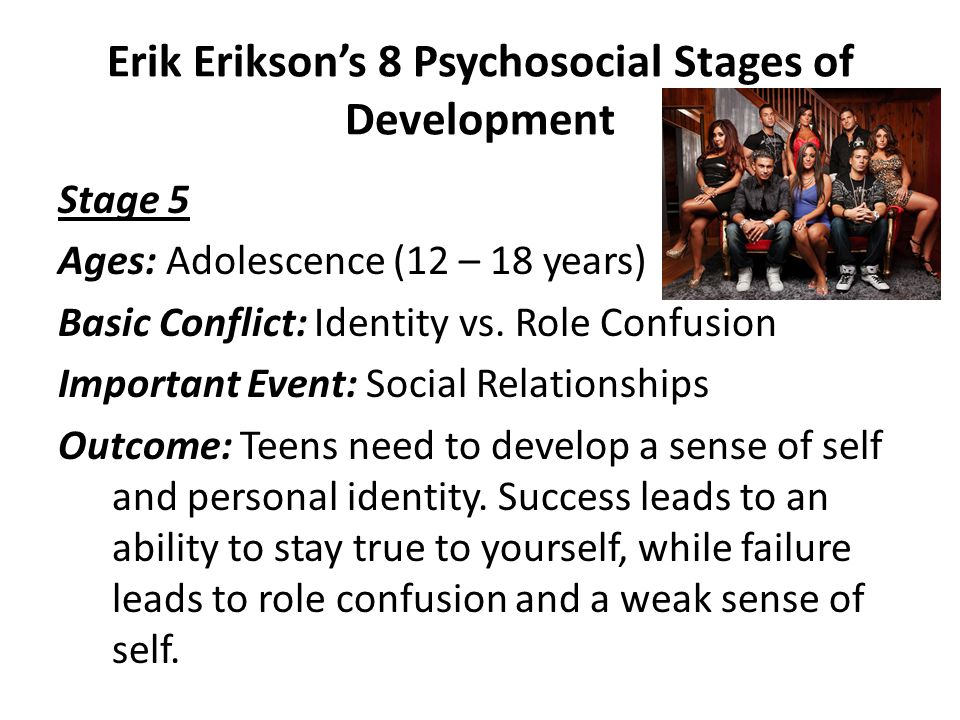 Erik Erikson's 8 Psychosocial Stages of Development Stage 4 Ages: School age (6 – 12 years) Basic Conflict: Industry vs. Inferiority Important Event: