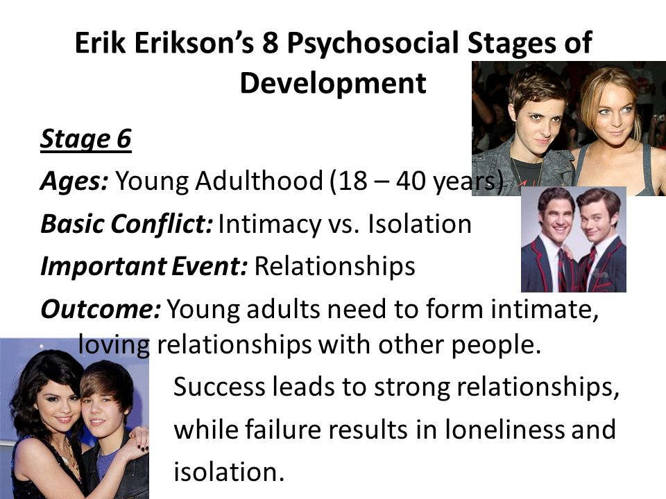 Erik Erikson's 8 Psychosocial Stages of Development Stage 5 Ages: Adolescence (12 – 18 years) Basic Conflict: Identity vs. Role Confusion Important Ev