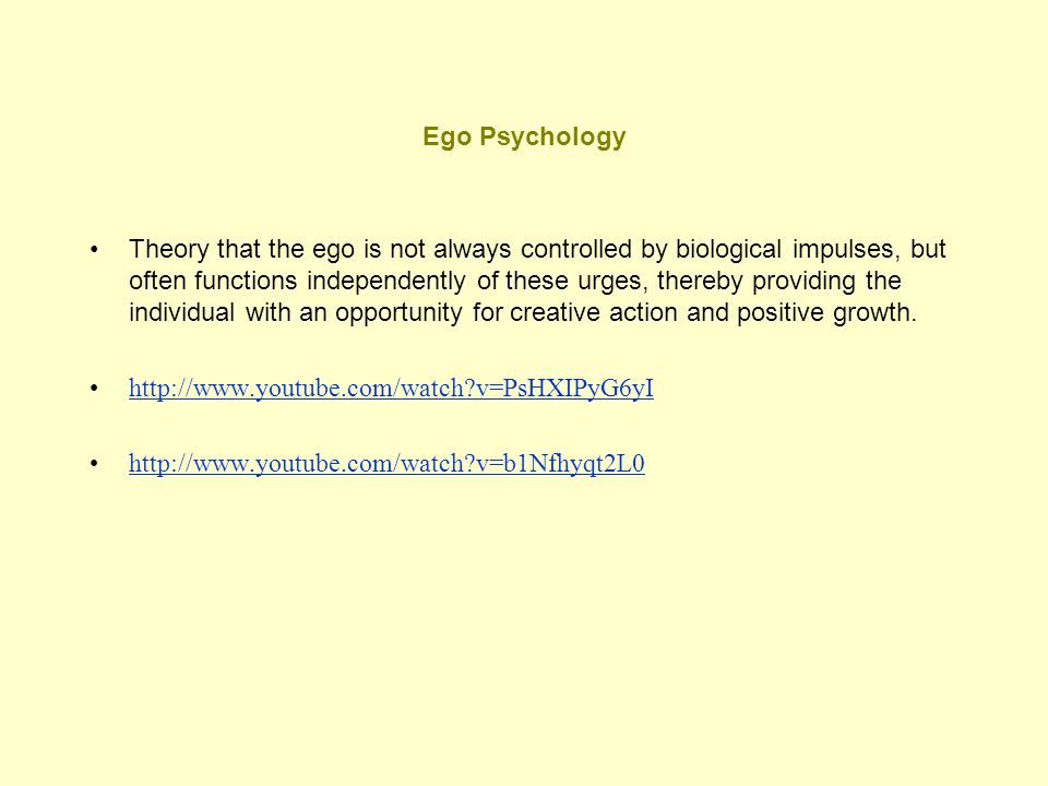 Ego Psychology Theory that the ego is not always controlled by biological impulses, but often functions independently of these urges, thereby providin