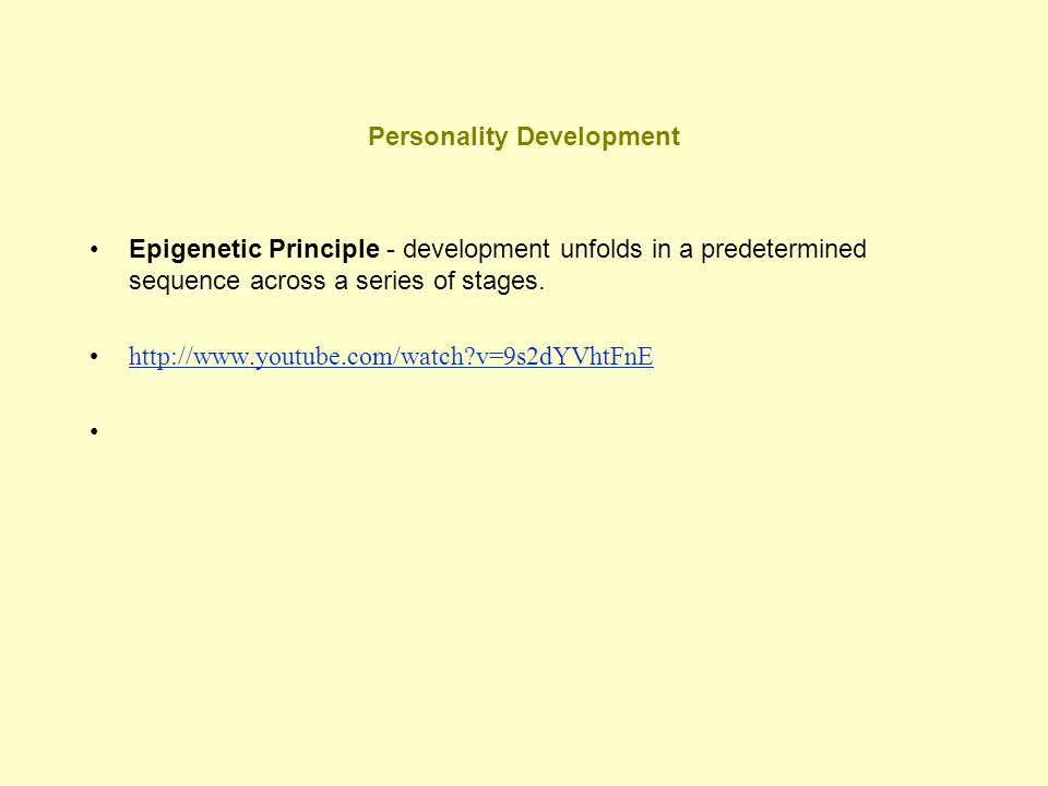 Personality Development Epigenetic Principle - development unfolds in a predetermined sequence across a series of stages. http://www.youtube.com/watch