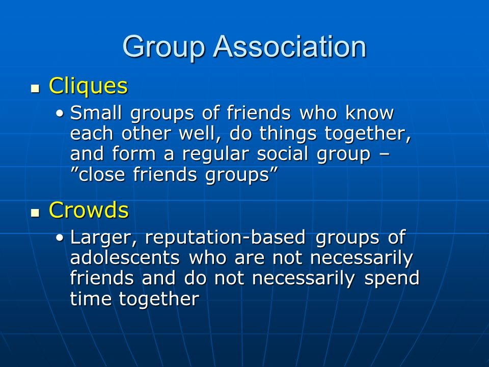 "Group Association Cliques Cliques Small groups of friends who know each other well, do things together, and form a regular social group – ""close frien"