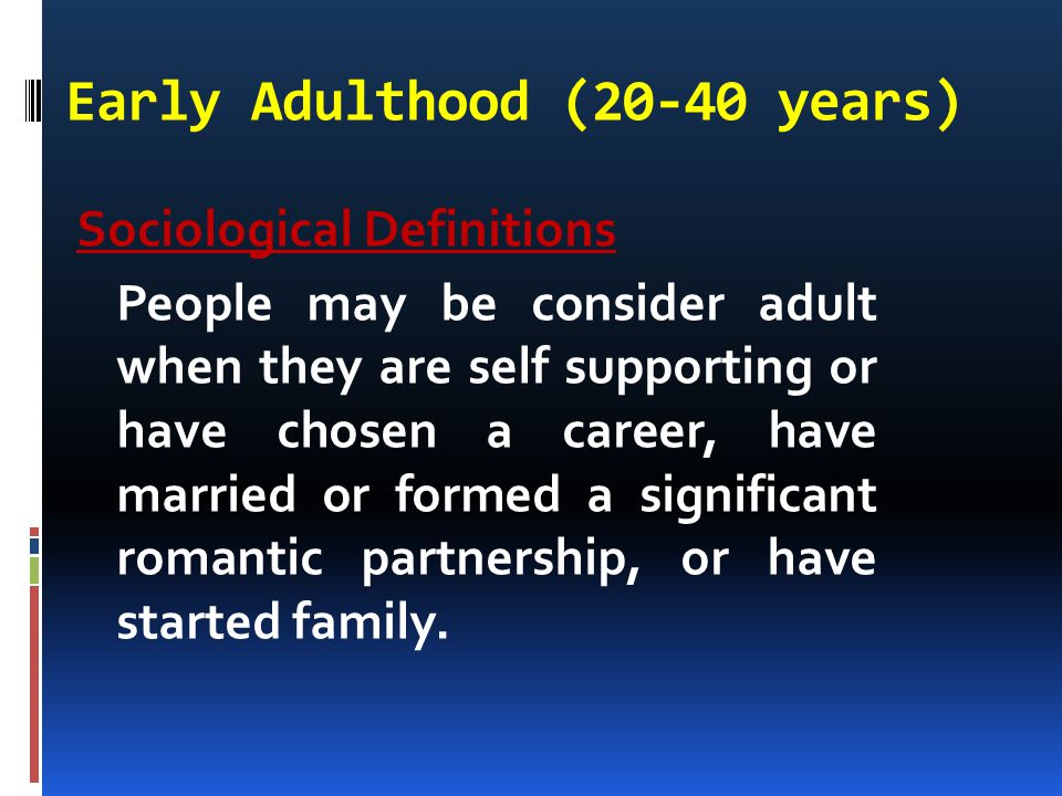 Developmental tasks of early adulthood (20-40years)  Select a mate  Lean to live with mate.
