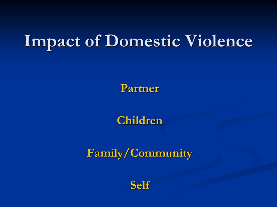 Impact of Domestic Violence PartnerChildrenFamily/CommunitySelf