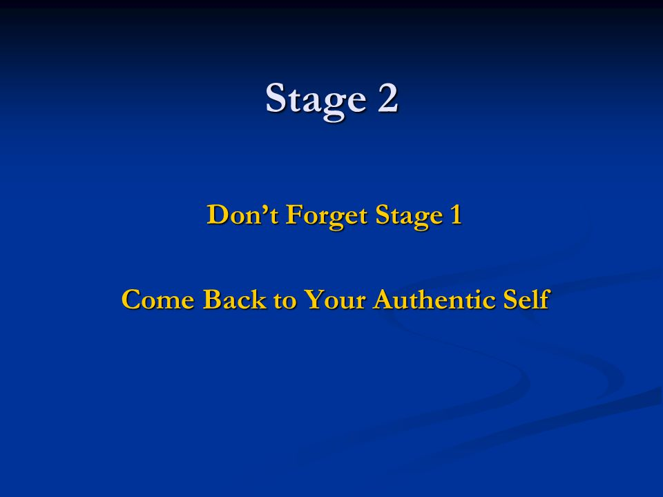 Stage 2 Don't Forget Stage 1 Come Back to Your Authentic Self