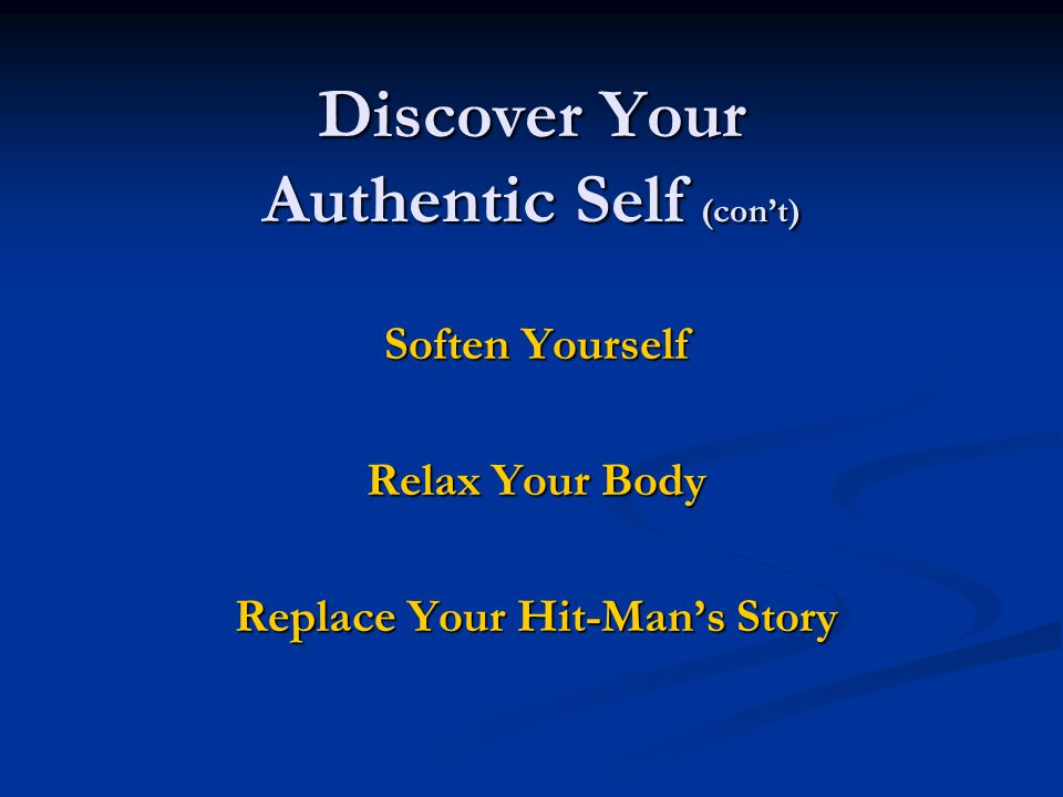 Discover Your Authentic Self (con't) Stop – Look – Listen… From your heart Declare and Respect Boundaries Conscious Breath, Conscious Choice Blow out the candles / Smell the roses
