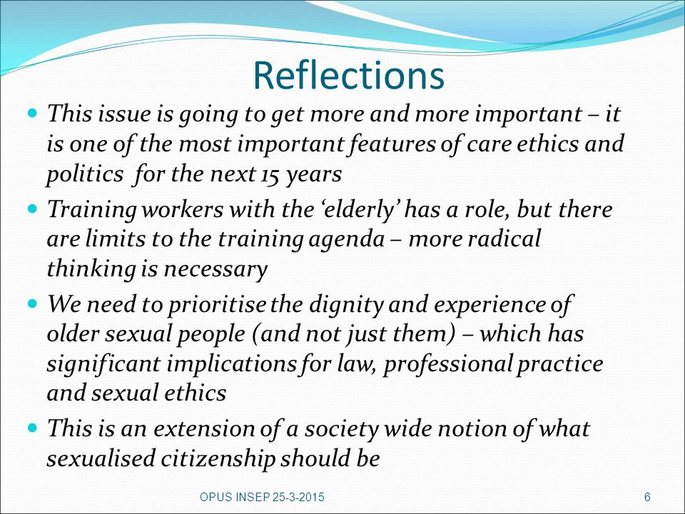 Reflections This issue is going to get more and more important – it is one of the most important features of care ethics and politics for the next 15