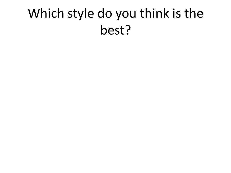 Which style do you think is the best?