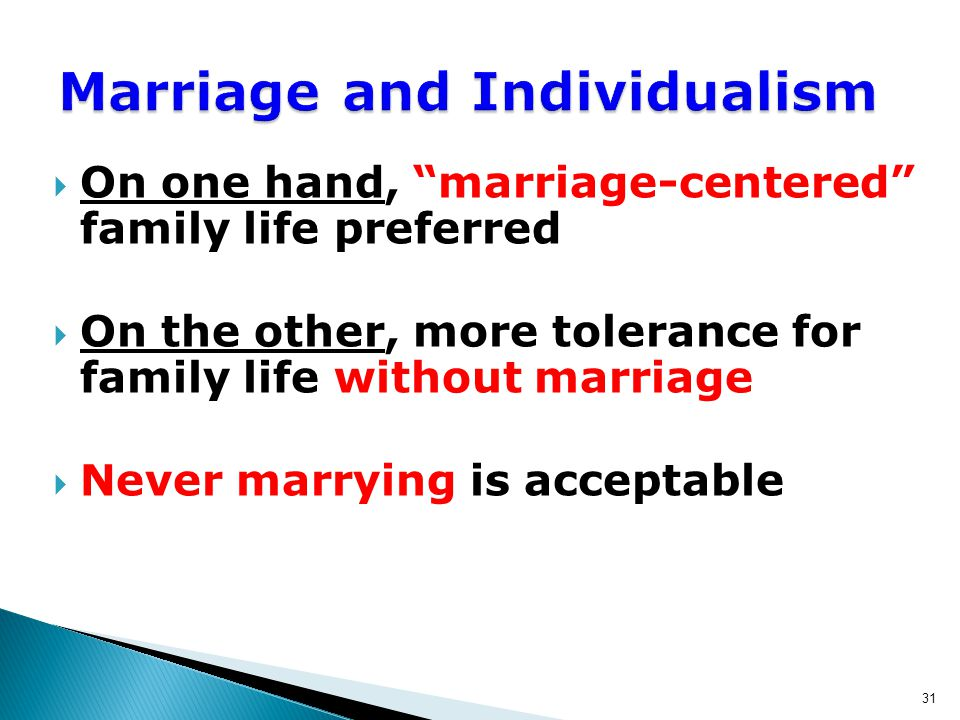  On one hand, marriage-centered family life preferred  On the other, more tolerance for family life without marriage  Never marrying is acceptable 31