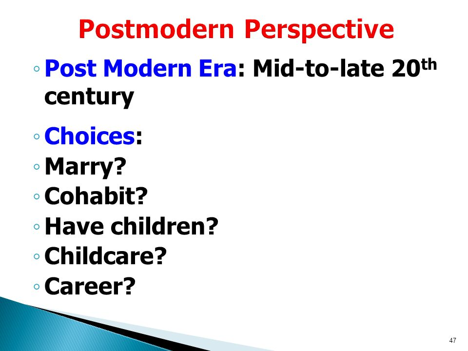 47 Postmodern Perspective ◦ Post Modern Era: Mid-to-late 20 th century ◦ Choices: ◦ Marry.