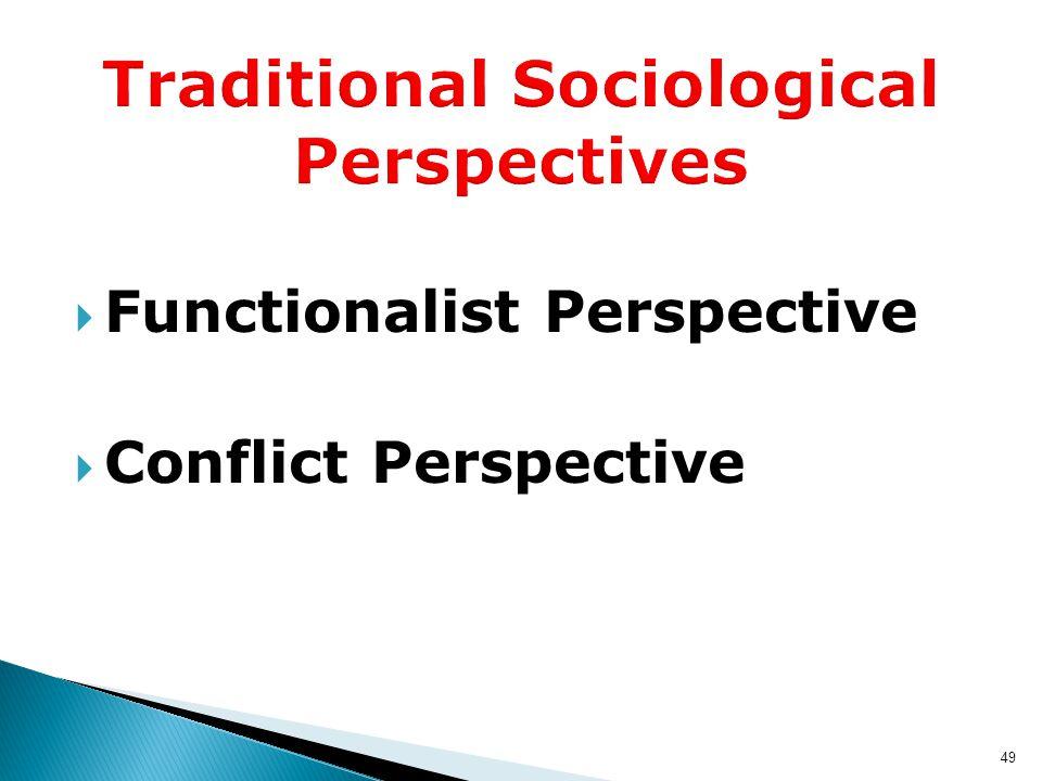  Functionalist Perspective  Conflict Perspective 49