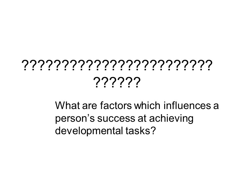 ???????????????????????? ?????? What are factors which influences a person's success at achieving developmental tasks?