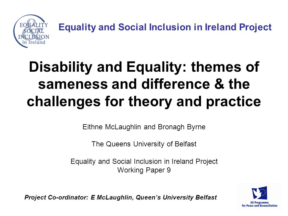 Eithne McLaughlin and Bronagh Byrne The Queens University of Belfast Equality and Social Inclusion in Ireland Project Working Paper 9 Equality and Soc