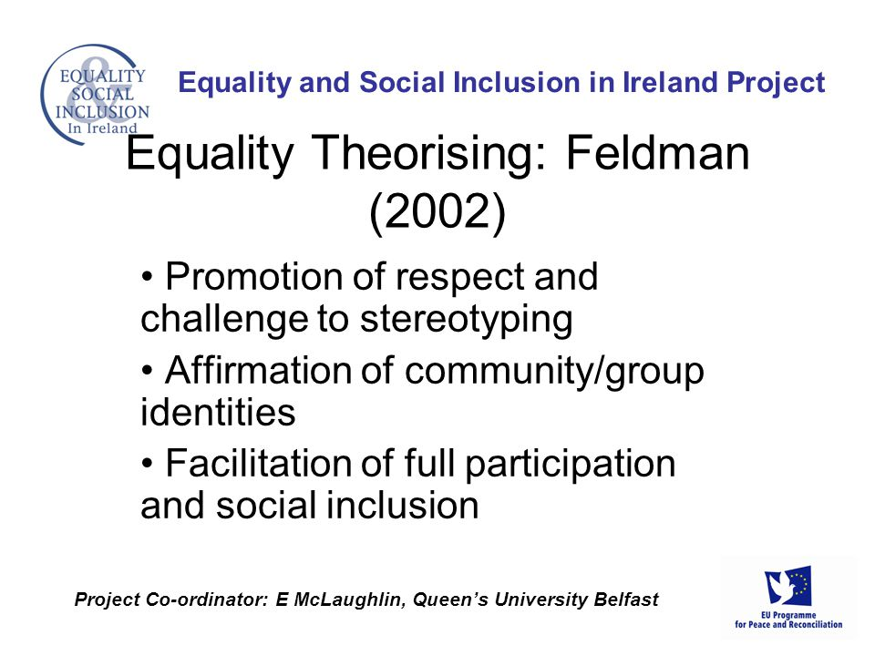 Promotion of respect and challenge to stereotyping Affirmation of community/group identities Facilitation of full participation and social inclusion E