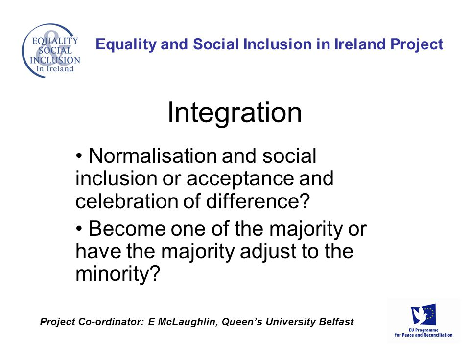 Normalisation and social inclusion or acceptance and celebration of difference? Become one of the majority or have the majority adjust to the minority
