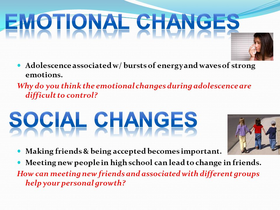 Adolescence associated w/ bursts of energy and waves of strong emotions.