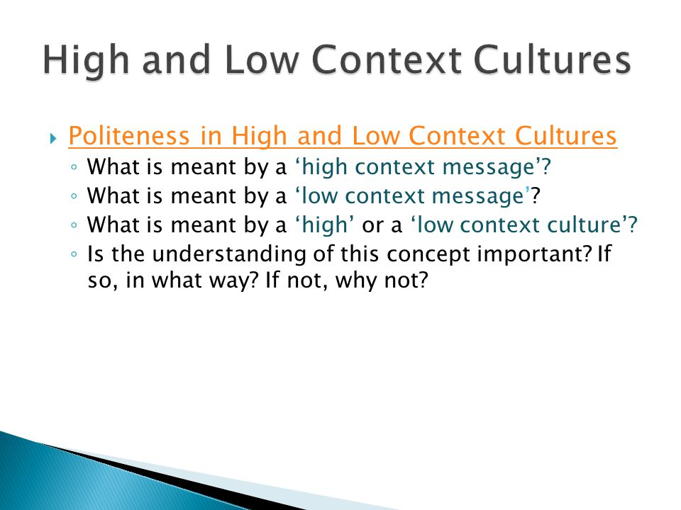  Politeness in High and Low Context Cultures Politeness in High and Low Context Cultures ◦ What is meant by a 'high context message'? ◦ What is meant