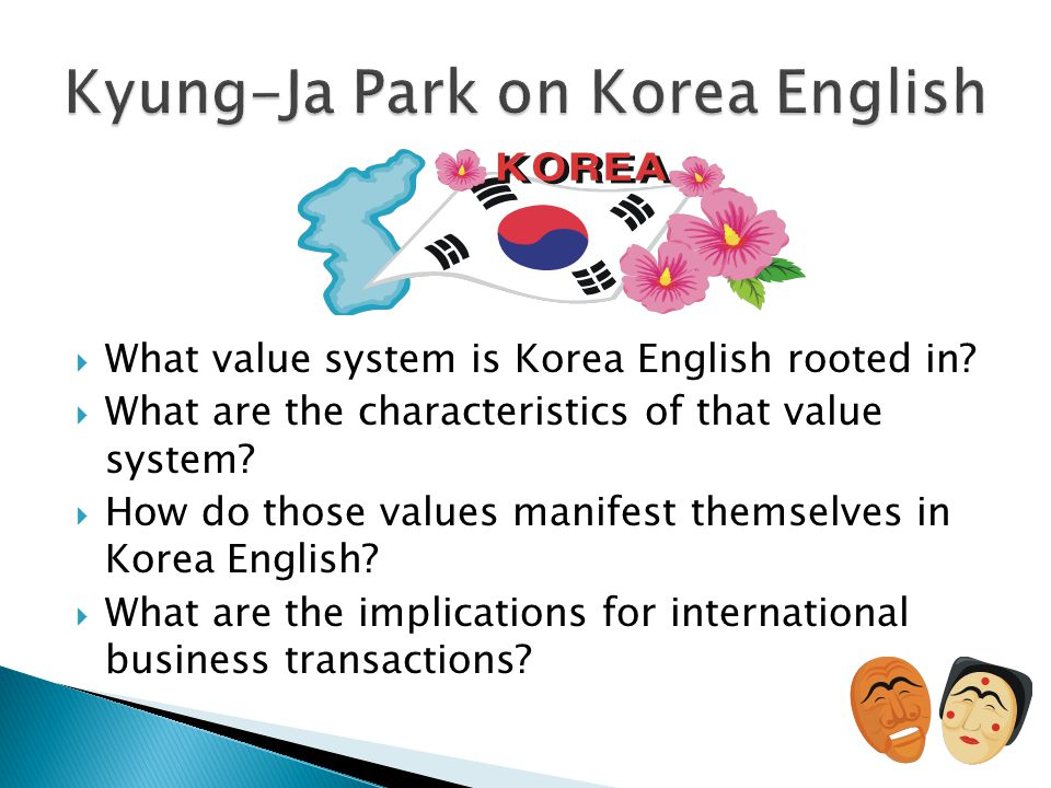  What value system is Korea English rooted in?  What are the characteristics of that value system?  How do those values manifest themselves in Kore