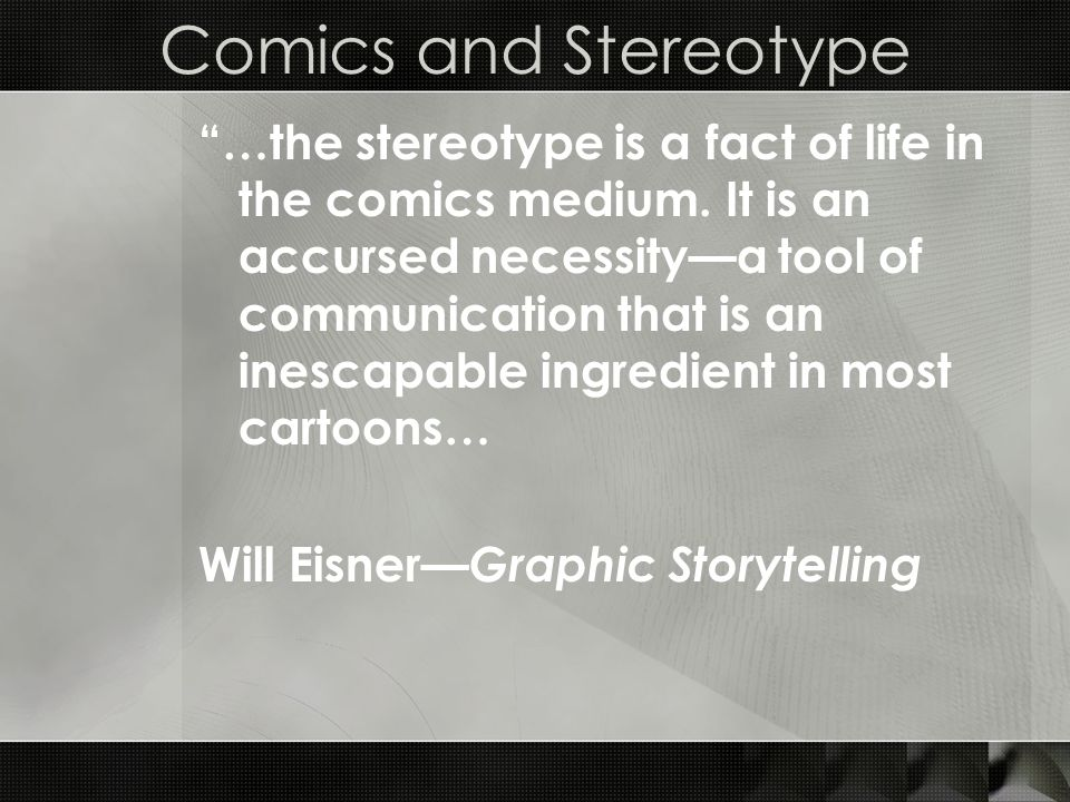 Comics and Stereotype …the stereotype is a fact of life in the comics medium.