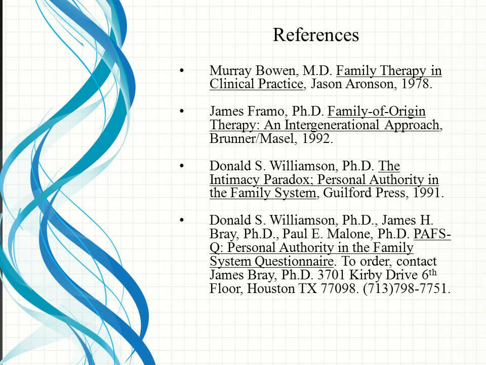 References Murray Bowen, M.D. Family Therapy in Clinical Practice, Jason Aronson, 1978.