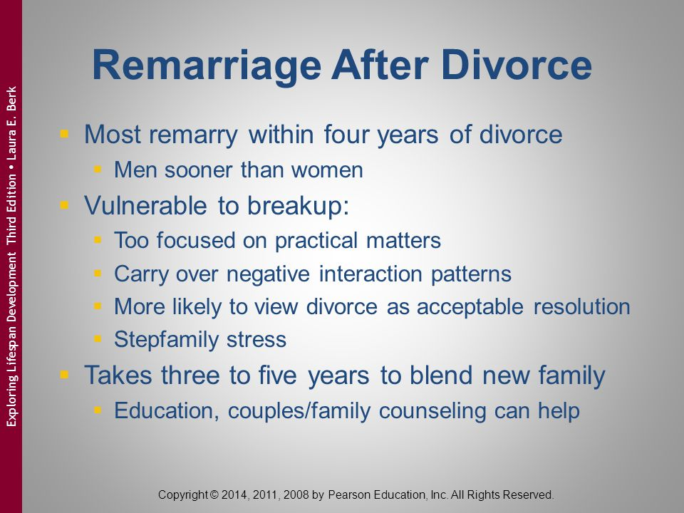 Copyright © 2014, 2011, 2008 by Pearson Education, Inc. All Rights Reserved.  Most remarry within four years of divorce  Men sooner than women  Vul