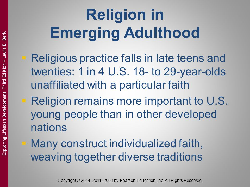 Copyright © 2014, 2011, 2008 by Pearson Education, Inc. All Rights Reserved.  Religious practice falls in late teens and twenties: 1 in 4 U.S. 18- to