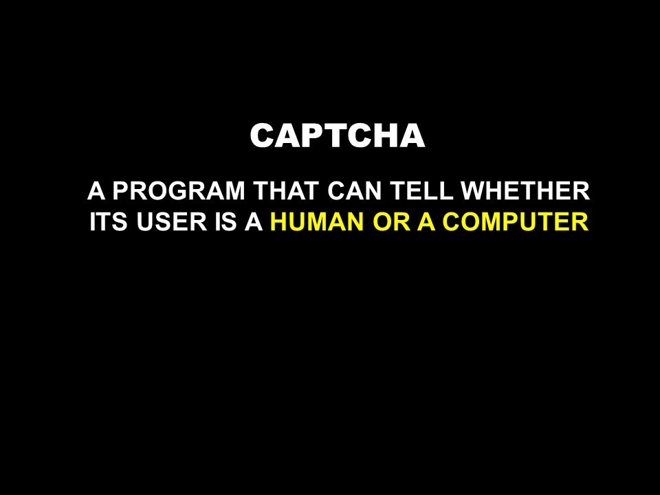 CAPTCHA A PROGRAM THAT CAN TELL WHETHER ITS USER IS A HUMAN OR A COMPUTER