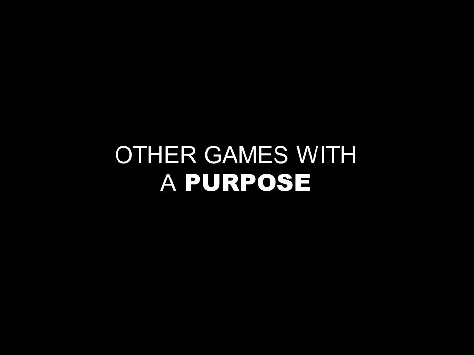 OTHER GAMES WITH A PURPOSE
